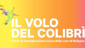 Il volo del colibrì. Storie di immaginazione civica dalle case di Bologna